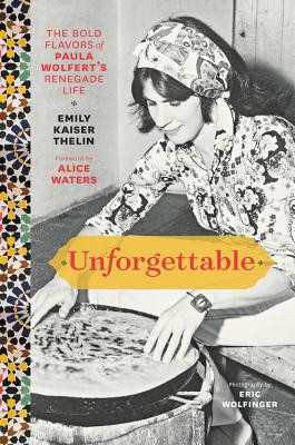 Unforgettable: The Bold Flavors of Paula Wolfert's Renegade Life Cover Image