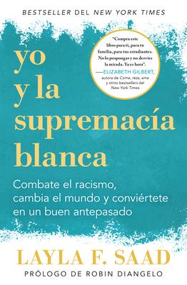 Yo y la supremacía blanca: Combate el racismo, cambia el mundo y conviértete en un buen antepasado / Me and White Supremacy Cover Image