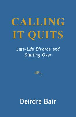 Calling It Quits: Late Life Divorce and Starting Over Cover Image