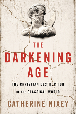The Darkening Age: The Christian Destruction of the Classical World Cover Image