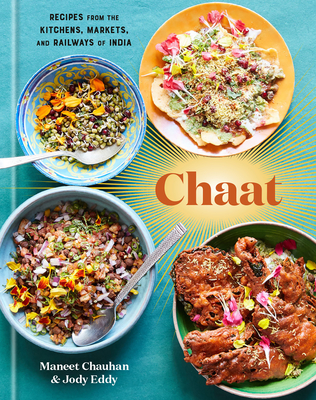 Chaat: Recipes from the Kitchens, Markets, and Railways of India: A Cookbook Cover Image