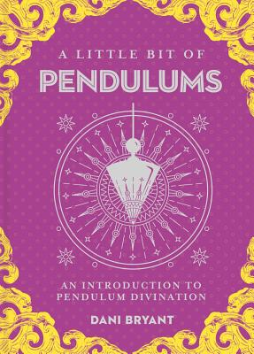 A Little Bit of Pendulums, 17: An Introduction to Pendulum Divination Cover Image