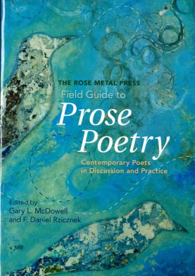 The Rose Metal Press Field Guide to Prose Poetry: Contemporary Poets in Discussion and Practice Cover Image
