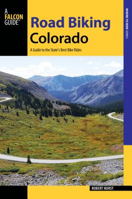 Road Biking Colorado: A Guide to the State's Best Bike Rides Cover Image
