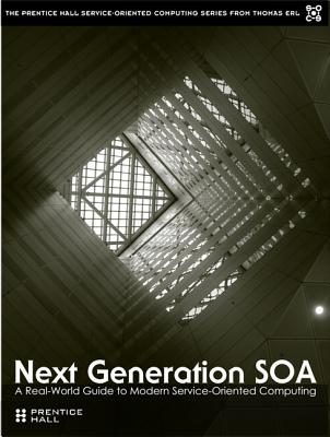 Next Generation Soa: A Real-World Guide to Modern Service-Oriented Computing Cover Image