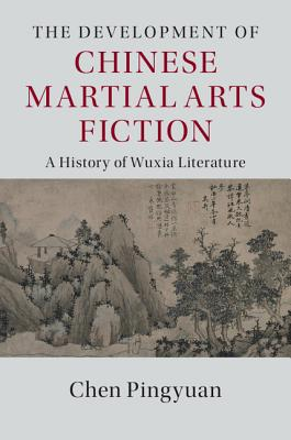 The Development of Chinese Martial Arts Fiction (Cambridge China Library) Cover Image