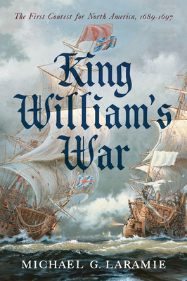 King William's War: The First Contest for North America, 1689–1697 cover
