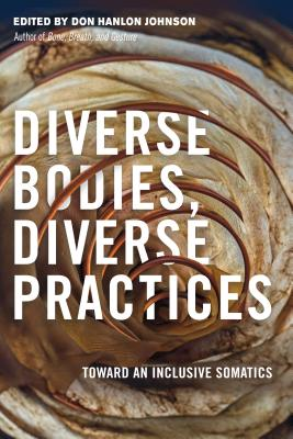 Diverse Bodies, Diverse Practices: Toward an Inclusive Somatics Cover Image