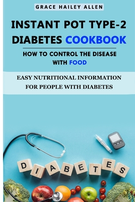 Instant Pot Type - 2 Diabetes Cookbook How to Control the Disease With Food: Easy Nutritional Information for People with Diabetes Cover Image