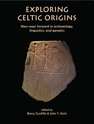 Exploring Celtic Origins: New Ways Forward in Archaeology, Linguistics, and Genetics Cover Image