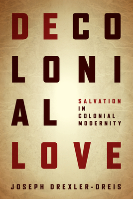 Decolonial Love: Salvation in Colonial Modernity Cover Image