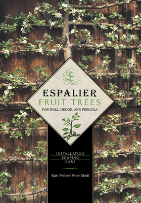 Espalier Fruit Trees for Wall, Hedge, and Pergola: Installation, Shaping, Care Cover Image