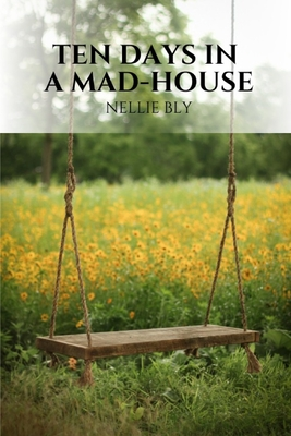 Ten Days in a Mad-House Cover Image