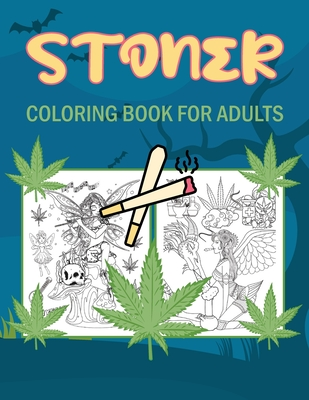 Stoner Coloring Book For Adults: An Adult Coloring Book - Psychedelic Stress Relieving Book Cover Image