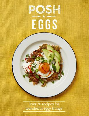 Posh Eggs: Over 70 Recipes for Wonderful Eggy Things Cover Image