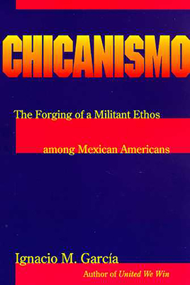 Chicanismo: The Forging of a Militant Ethos among Mexican Americans Cover Image