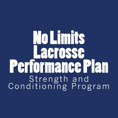 No Limits Lacrosse Performance Plan: Year Round Strength and Conditioning Program Cover Image