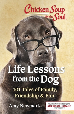 Chicken Soup for the Soul: Life Lessons from the Dog: 101 Tales of Family, Friendship & Fun Cover Image