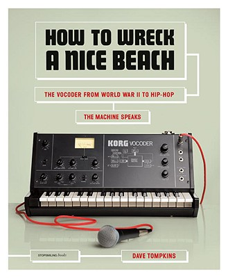How to Wreck a Nice Beach: The Vocoder from World War II to Hip-Hop, The Machine Speaks Cover Image