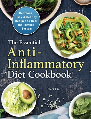 The Essential Anti-Inflammatory Diet Cookbook: Delicious, Easy & Healthy Recipes to Heal the Immune System Cover Image