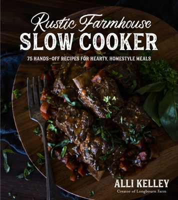Rustic Farmhouse Slow Cooker: 75 Hands-Off Recipes for Hearty, Homestyle Meals Cover Image