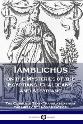 Iamblichus on the Mysteries of the Egyptians, Chaldeans, and Assyrians: The Complete Text Cover Image