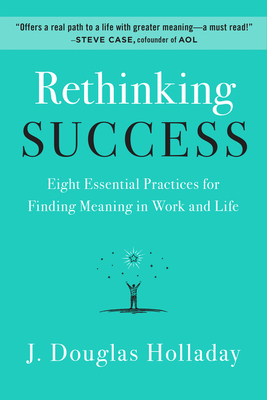 Rethinking Success: Eight Essential Practices for Finding Meaning in Work and Life Cover Image