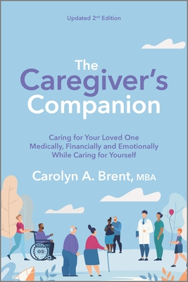 The Caregiver's Companion: Caring for Your Loved One Medically, Financially and Emotionally While Caring for Yourself Cover Image