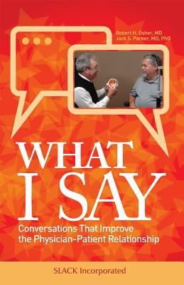 What I Say: Conversations That Improve the Physician-Patient Relationship Cover Image