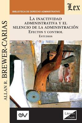 LA INACTIVIDAD ADMINISTRATIVA Y EL SILENCIO DE LA ADMINISTRACIÓN. EFECTOS Y CONTROL Estudios Cover Image