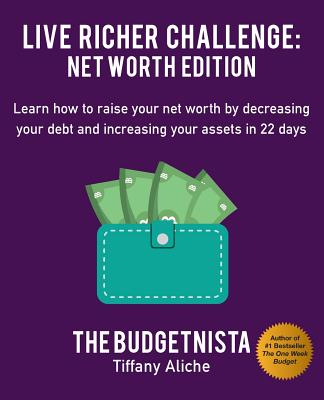 Live Richer Challenge: Net Worth Edition: Learn How to Raise Your Net Worth by Decreasing Your Debt and Increasing Your Assets in 22 Days Cover Image