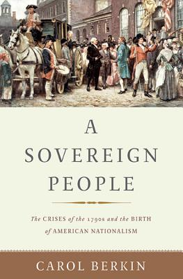 A Sovereign People: The Crises of the 1790s and the Birth of American Nationalism Cover Image