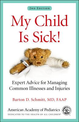 My Child Is Sick!: Expert Advice for Managing Common Illnesses and Injuries Cover Image