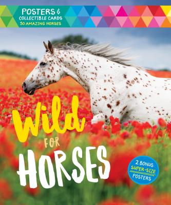 Wild for Horses: Posters & Collectible Cards Featuring 50 Amazing Horses Cover Image
