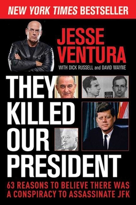 They Killed Our President: 63 Reasons to Believe There Was a Conspiracy to Assassinate JFK Cover Image