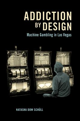 Addiction by Design: Machine Gambling in Las Vegas Cover Image