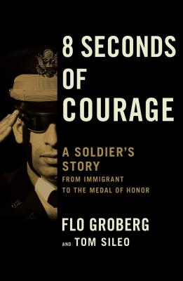 8 Seconds of Courage: A Soldier's Story from Immigrant to the Medal of Honor Cover Image
