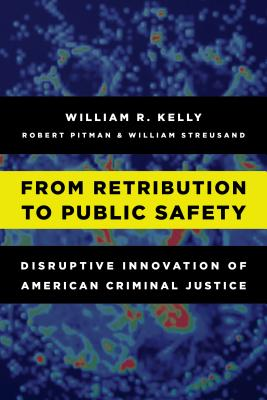 From Retribution to Public Safety: Disruptive Innovation of American Criminal Justice Cover Image
