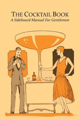 The Cocktail Book: A Sideboard Manual for Gentlemen Cover Image