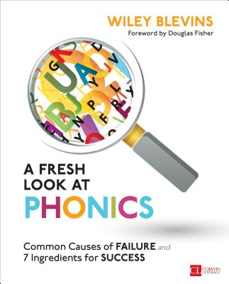 A Fresh Look at Phonics, Grades K-2: Common Causes of Failure and 7 Ingredients for Success (Corwin Literacy) Cover Image