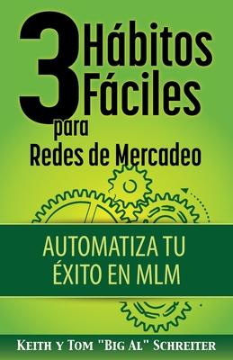 3 Hábitos Fáciles para Redes de Mercadeo: Automatiza Tu Éxito en MLM Cover Image