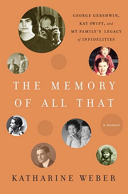 The Memory of All That: George Gershwin, Kay Swift, and My Family's Legacy of Infidelities Cover Image
