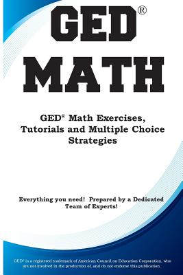 GED Math: Math Exercises, Tutorials and Multiple Choice Strategies Cover Image