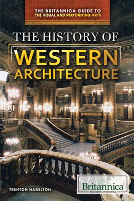 The History of Western Architecture (Britannica Guide to the Visual and Performing Arts) Cover Image