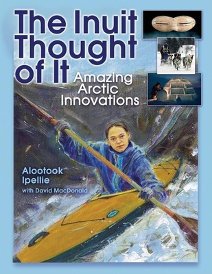 The Inuit Thought of It: Amazing Arctic Innovations (We Thought of It) Cover Image