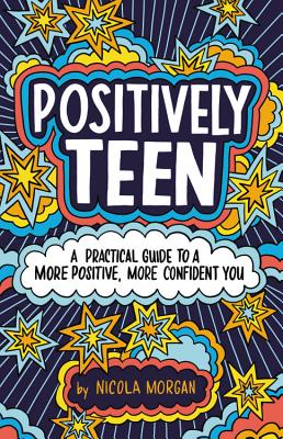 Positively Teen: A Practical Guide to a More Positive, More Confident You Cover Image