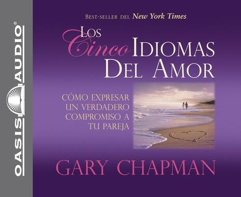 Los Cincos Idiomas del Amor: Como Expresar Un Verdadero Compromiso a Tu Pareja Cover Image