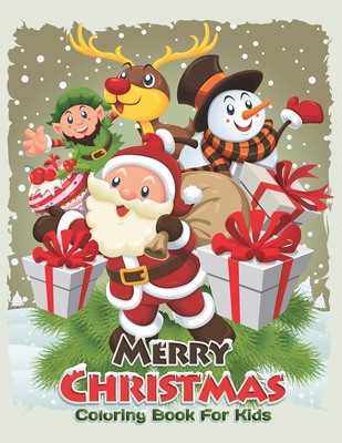 Merry Christmas Coloring Book For Kids: 40 Pages Merry Christmas Coloring Book For Learning color, Fun and relaxing Gifts for kids Ages 8-12 Cover Image