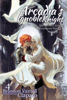 Arcadia's Ignoble Knight, Volume 4: : The Sorceress' Knight's Tournament Part II Cover Image