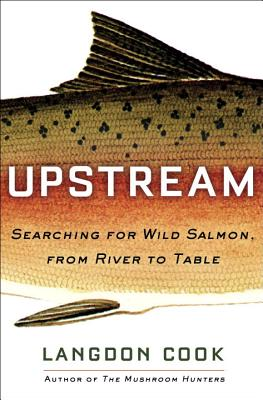 Upstream: Searching for Wild Salmon, from River to Table Cover Image